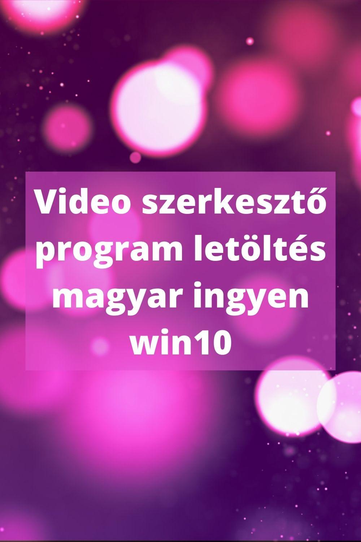 video szerkesztő program letöltés magyar ingyen win10